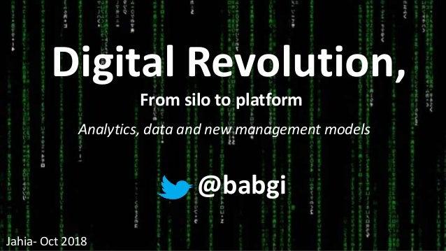 Digital Revolution, @babgi From silo to platform Analytics, data and new management models Jahia- Oct 2018