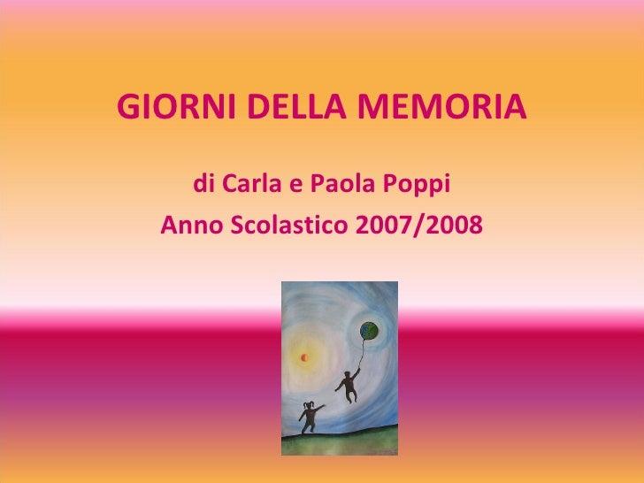 GIORNI DELLA MEMORIA di Carla e Paola Poppi Anno Scolastico 2007/2008