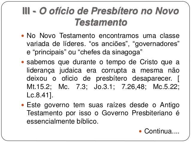 """III - O ofício de Presbítero no Novo Testamento  No Novo Testamento encontramos uma classe variada de líderes. """"os anciõe..."""