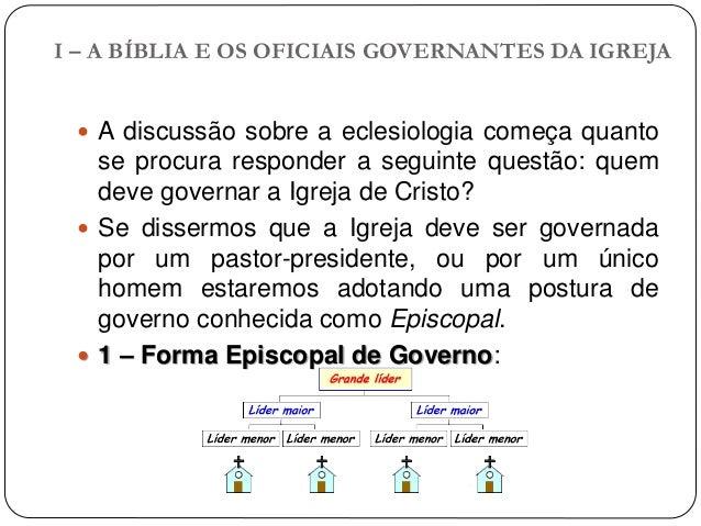I – A BÍBLIA E OS OFICIAIS GOVERNANTES DA IGREJA  A discussão sobre a eclesiologia começa quanto se procura responder a s...