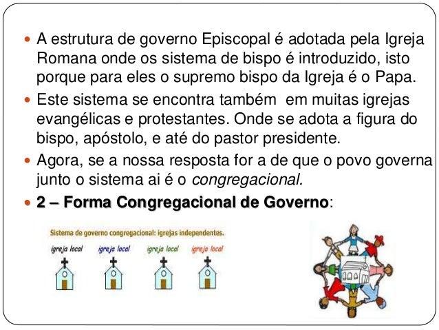  A estrutura de governo Episcopal é adotada pela Igreja Romana onde os sistema de bispo é introduzido, isto porque para e...