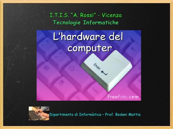 "I.T.I.S. ""A. Rossi"" - Vicenza Tecnologie InformaticheDipartimento di Informatica – Prof. Bedani Mattia"