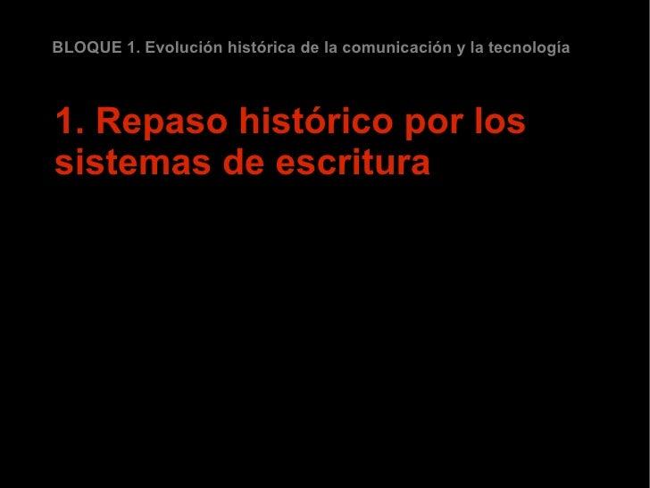 BLOQUE 1. Evolución histórica de la comunicación y la tecnología1. Repaso histórico por lossistemas de escritura