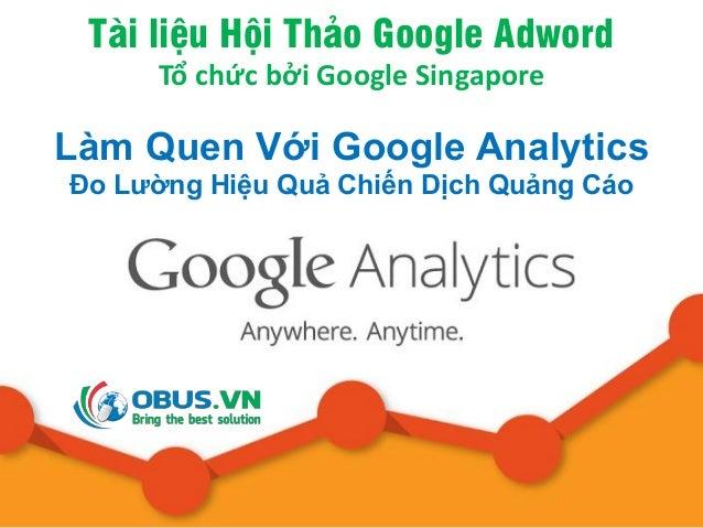 Tài liệu Hội Thảo Google Adword Tổ chức bởi Google Singapore Làm Quen Với Google Analytics Đo Lường Hiệu Quả Chiến Dịch Qu...