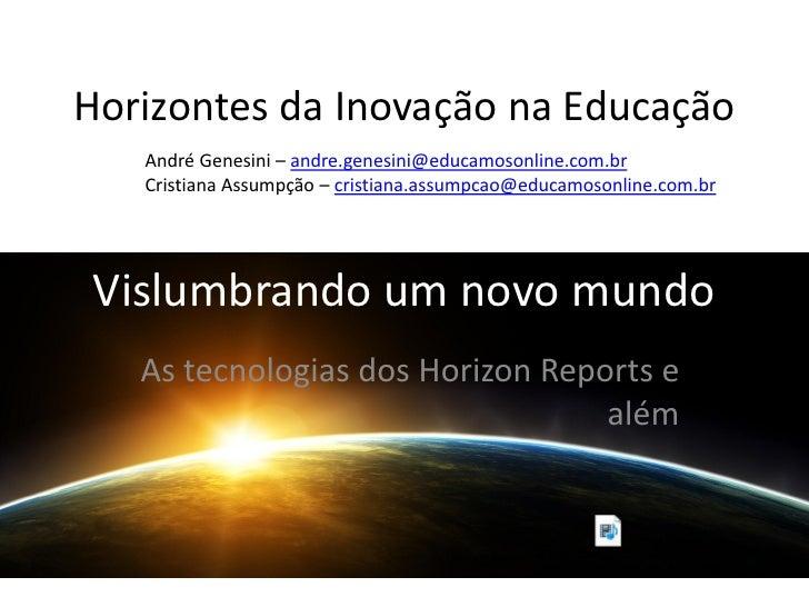 Horizontes da Inovação na Educação   André Genesini – andre.genesini@educamosonline.com.br   Cristiana Assumpção – cristia...