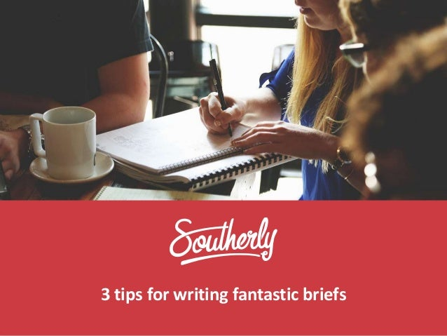3 tips for writing fantastic briefs