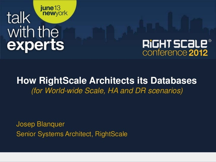 How RightScale Architects its Databases    (for World-wide Scale, HA and DR scenarios)Josep BlanquerSenior Systems Archite...
