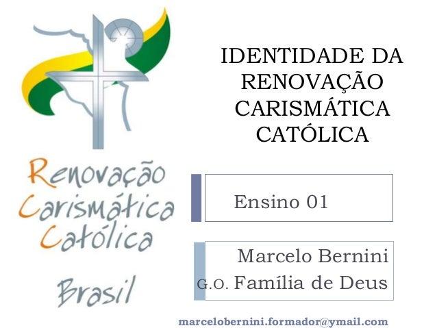 IDENTIDADE DA        RENOVAÇÃO       CARISMÁTICA         CATÓLICA        Ensino 01       Marcelo Bernini  G.O. Família de ...