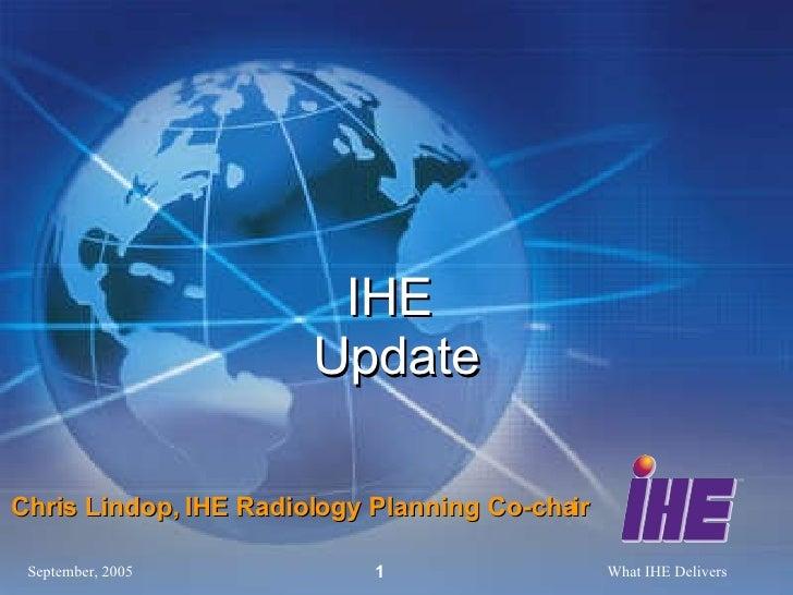 IHE  Update Chris Lindop, IHE Radiology Planning Co-chair
