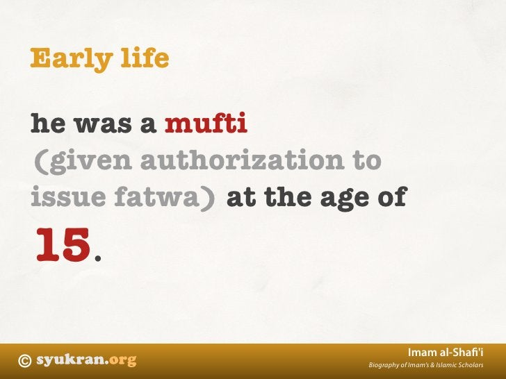 Early life  he was a mufti (given authorization to issue fatwa) at the age of 15.                                    Imam ...