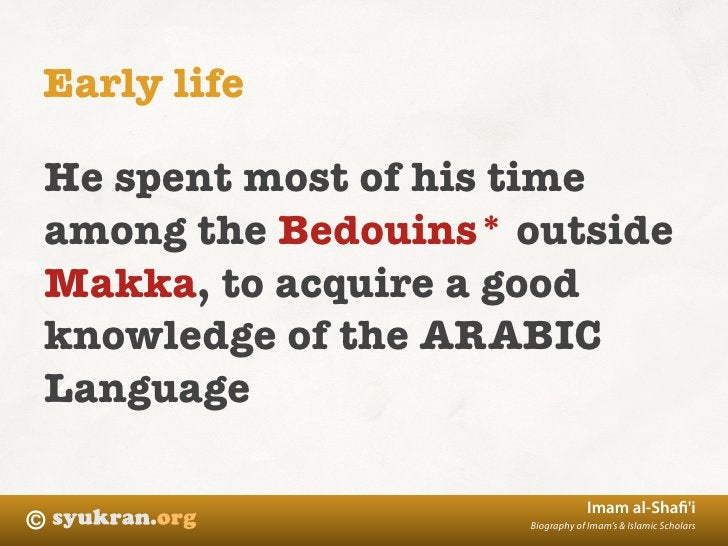 Early life  He spent most of his time among the Bedouins* outside Makka, to acquire a good knowledge of the ARABIC Languag...