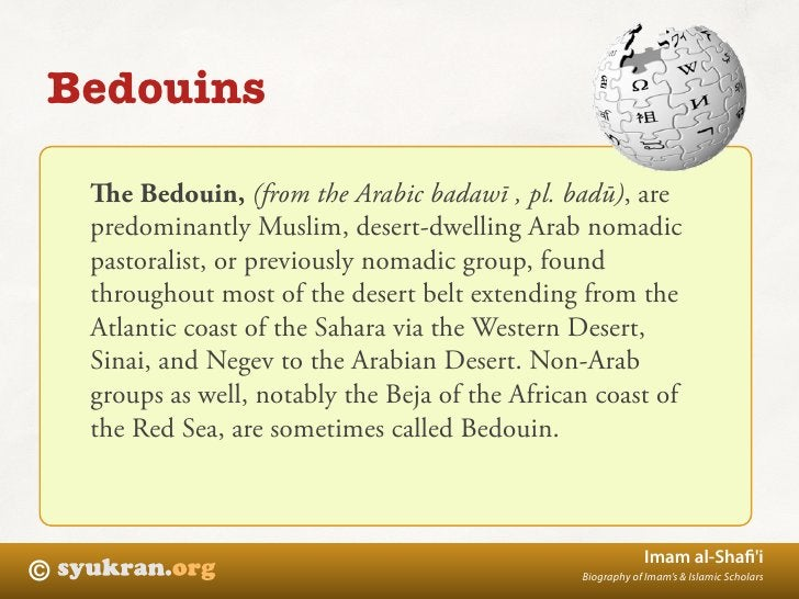 Bedouins      e Bedouin, (from the Arabic badawī , pl. badū), are     predominantly Muslim, desert-dwelling Arab nomadic ...