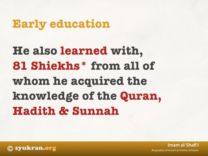 Early education  He also learned with, 81 Shiekhs* from all of whom he acquired the knowledge of the Quran, Hadith & Sunna...