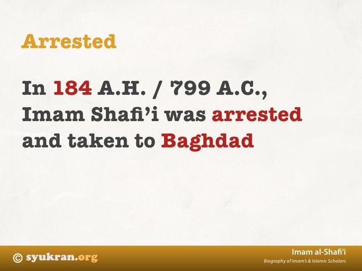 Arrested  In 184 A.H. / 799 A.C., Imam Shafi'i was arrested and taken to Baghdad                                     Imam a...