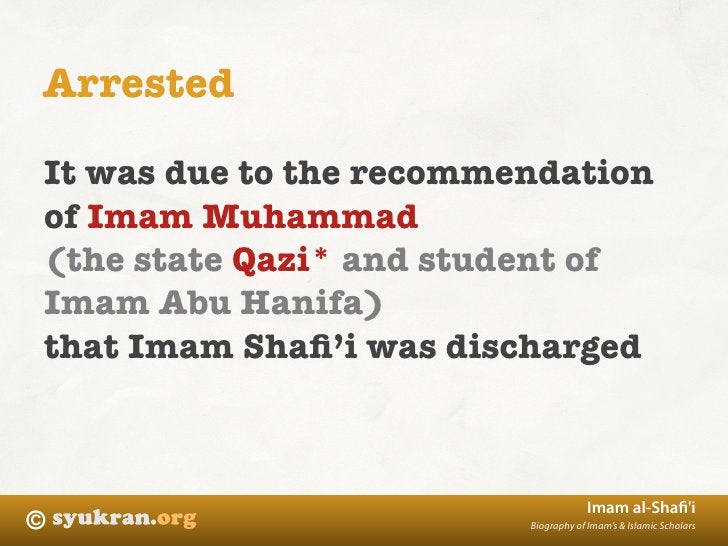 Arrested  It was due to the recommendation of Imam Muhammad (the state Qazi* and student of Imam Abu Hanifa) that Imam Sha...