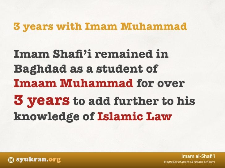 3 years with Imam Muhammad  Imam Shafi'i remained in Baghdad as a student of Imaam Muhammad for over 3 years to add further...