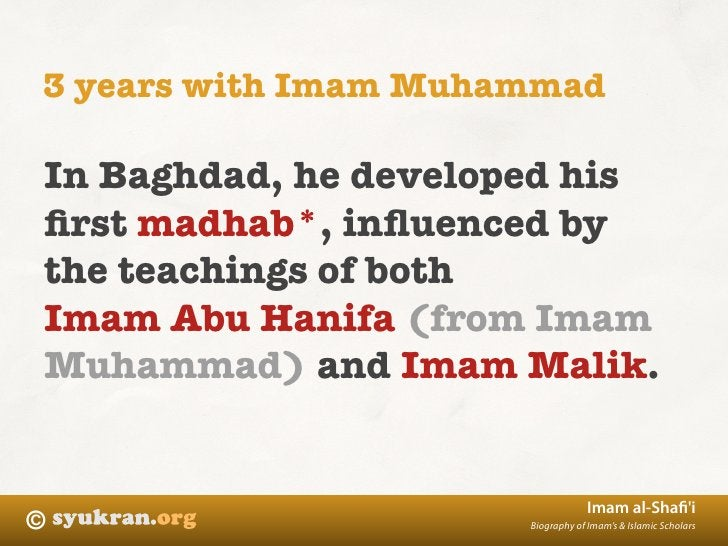 3 years with Imam Muhammad  In Baghdad, he developed his first madhab*, influenced by the teachings of both Imam Abu Hanifa ...