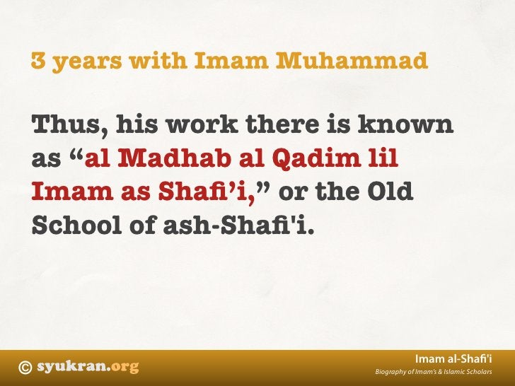 """3 years with Imam Muhammad  Thus, his work there is known as """"al Madhab al Qadim lil Imam as Shafi'i,"""" or the Old School of..."""