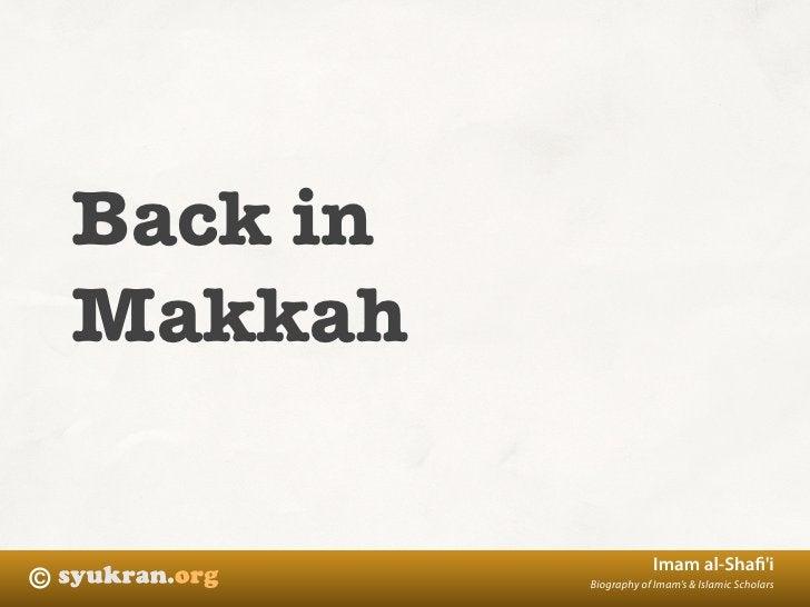 Back in     Makkah                            Imam al-Shafi'i ©             Biography of Imam's & Islamic Scholars