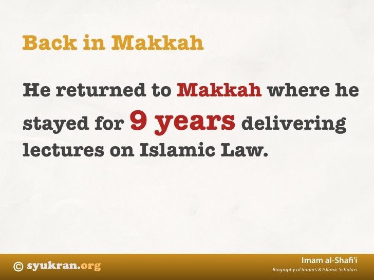 Back in Makkah  He returned to Makkah where he stayed for 9 years delivering lectures on Islamic Law.                     ...