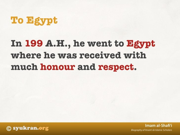 To Egypt  In 199 A.H., he went to Egypt where he was received with much honour and respect.                               ...