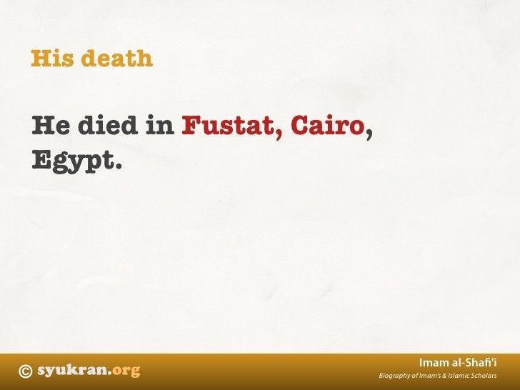 His death  He died in Fustat, Cairo, Egypt.                                             Imam al-Shafi'i ©                  ...