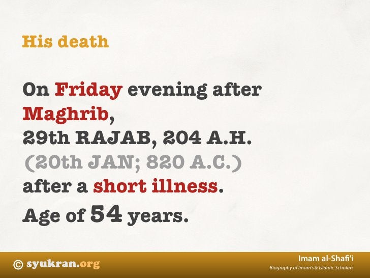 His death  On Friday evening after Maghrib, 29th RAJAB, 204 A.H. (20th JAN; 820 A.C.) after a short illness. Age of 54 yea...