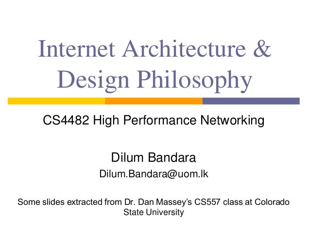 Internet Architecture & Design Philosophy CS4482 High Performance Networking Dilum Bandara Dilum.Bandara@uom.lk Some slide...