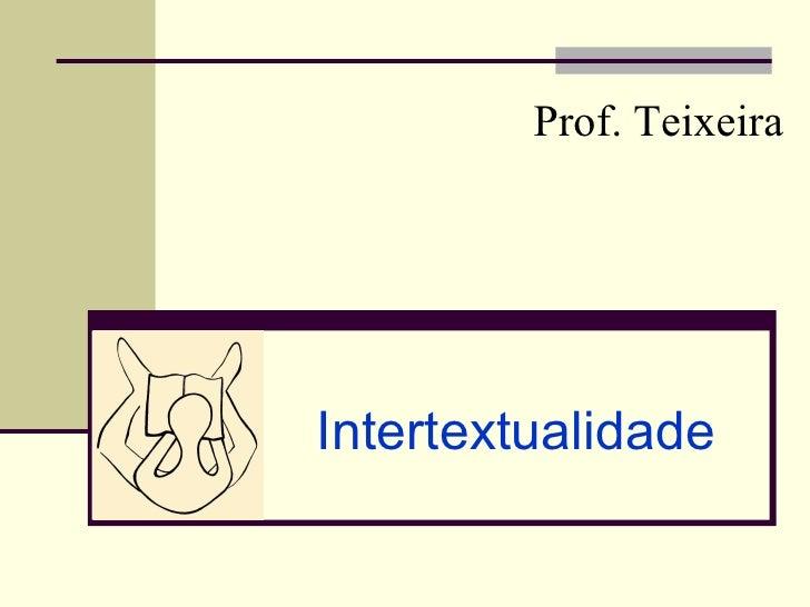 Prof. TeixeiraIntertextualidade