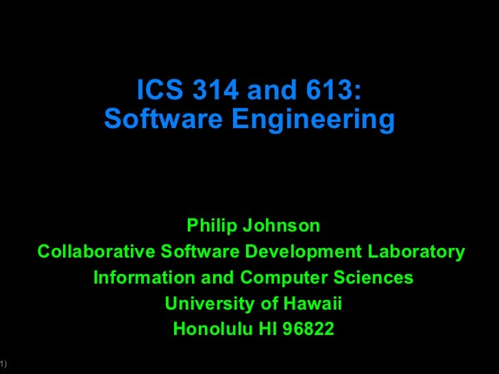 ICS 314 and 613: Software Engineering Philip Johnson Collaborative Software Development Laboratory  Information and Comput...