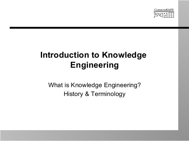 Introduction to Knowledge Engineering What is Knowledge Engineering? History & Terminology