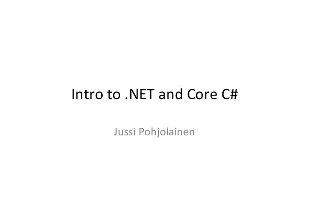 Intro to .NET and Core C#            Jussi Pohjolainen