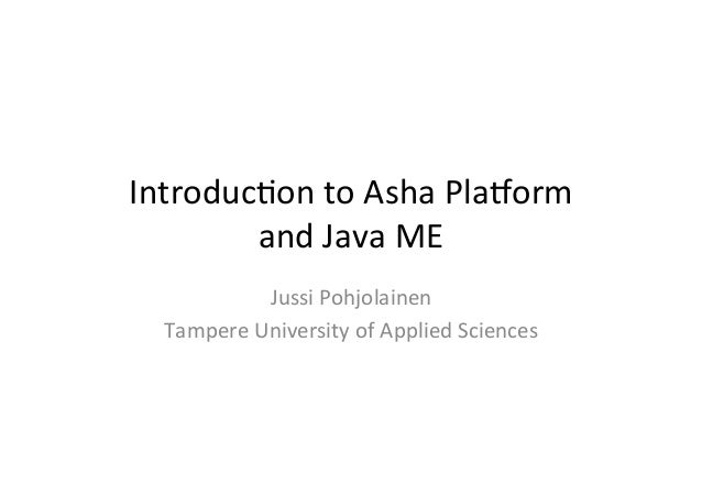 Introduc)on  to  Asha  Pla1orm   and  Java  ME   Jussi  Pohjolainen   Tampere  University  of  App...