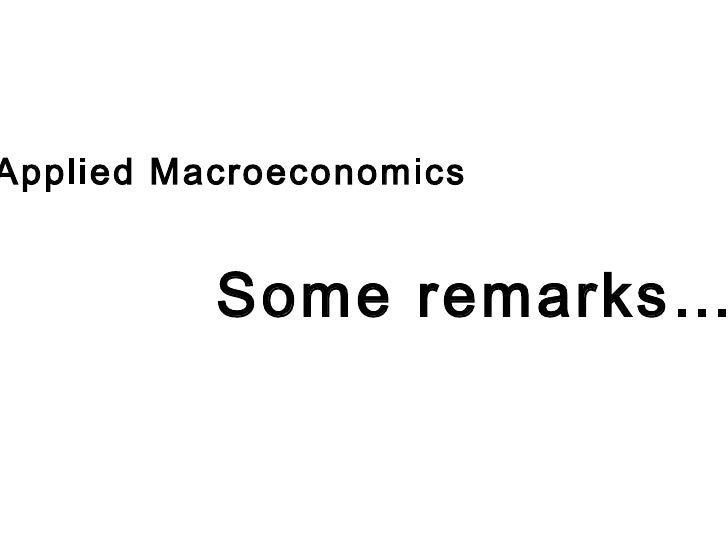 Applied Macroeconomics Some remarks…