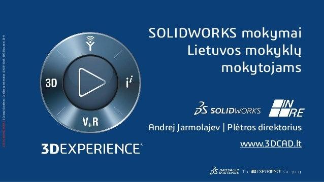 3DS.COM/SOLIDWORKS©DassaultSystèmes ConfidentialInformation 2/4/2019 ref.:3DS_Document_2014 SOLIDWORKS mokymai Lietuvos mo...