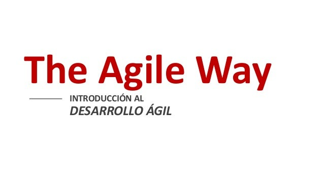 The Agile Way INTRODUCCIÓN AL  DESARROLLO ÁGIL