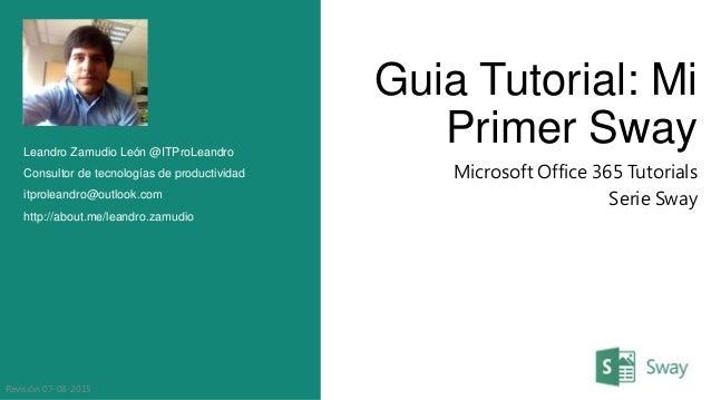 Guia Tutorial: Mi Primer Sway Microsoft Office 365 Tutorials Serie Sway Leandro Zamudio León @ITProLeandro Consultor de te...