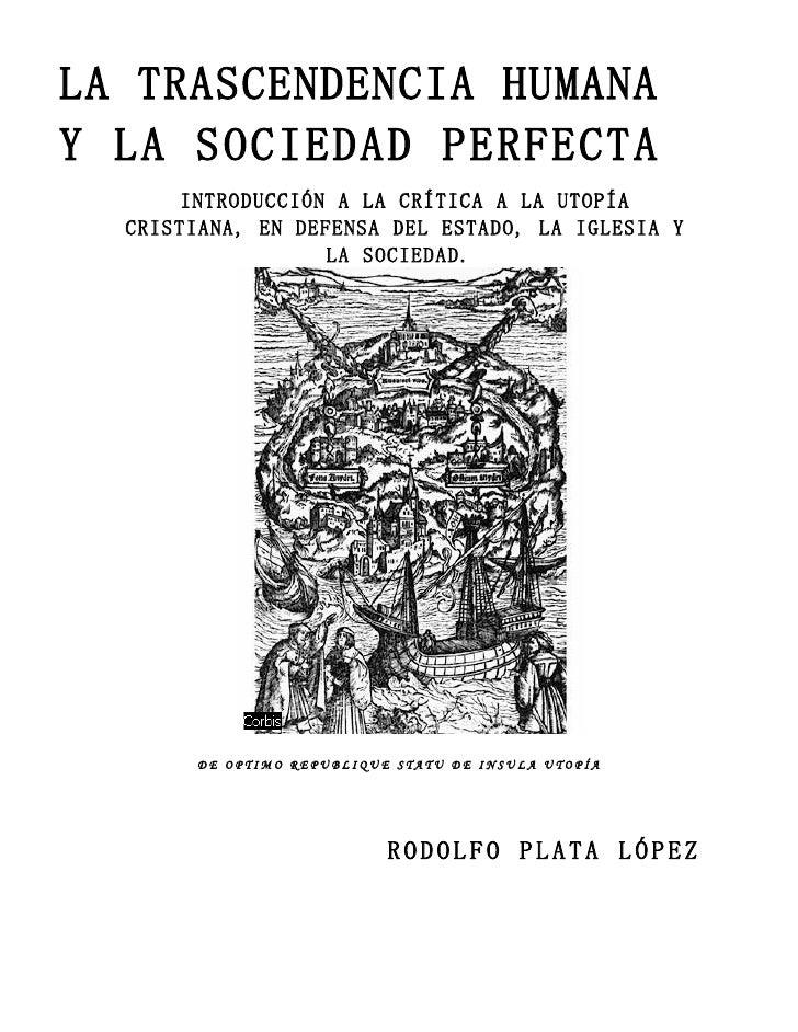 LA TRASCENDENCIA HUMANA Y LA SOCIEDAD PERFECTA        INTRODUCCIÓN A LA CRÍTICA A LA UTOPÍA   CRISTIANA, EN DEFENSA DEL ES...