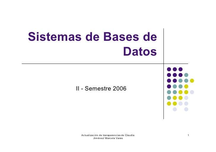 Sistemas de Bases de                Datos         II - Semestre 2006             Actualización de transparencias de Claudi...
