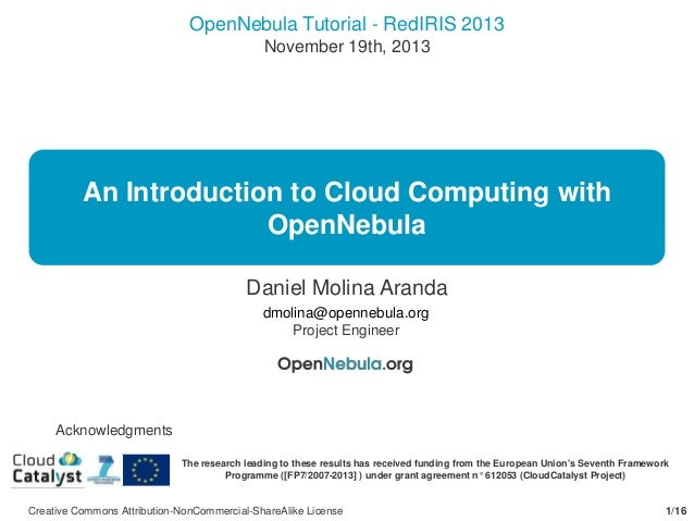 OpenNebula Tutorial - RedIRIS 2013 November 19th, 2013  An Introduction to Cloud Computing with OpenNebula Daniel Molina A...
