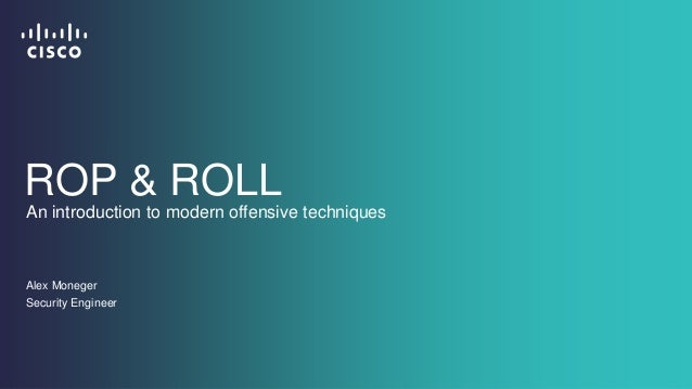 ROP & ROLL  An introduction to modern offensive techniques  Alex Moneger  Security Engineer
