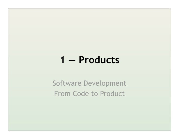 1 — ProductsSoftware DevelopmentFrom Code to Product