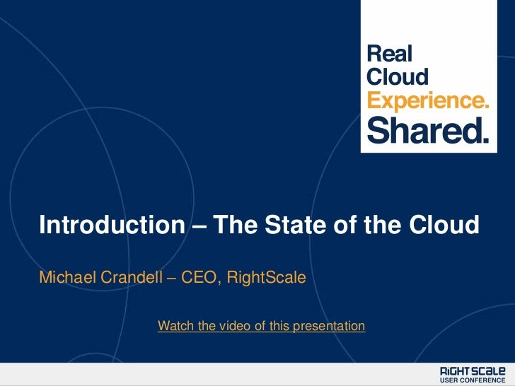 Introduction – The State of the CloudMichael Crandell – CEO, RightScale               Watch the video of this presentation