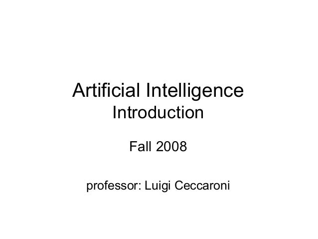 Artificial IntelligenceIntroductionFall 2008professor: Luigi Ceccaroni