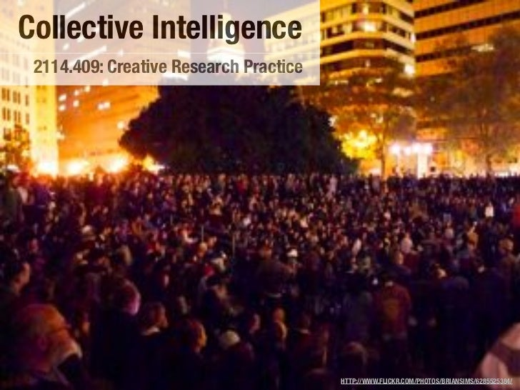 Collective Intelligence 2114.409: Creative Research Practice                                        HTTP://WWW.FLICKR.COM/...