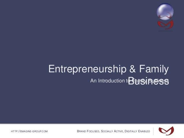 HTTP://EMAGINE-GROUP.COM BRAND FOCUSED, SOCIALLY ACTIVE, DIGITALLY ENABLED Entrepreneurship & Family BusinessAn Introducti...