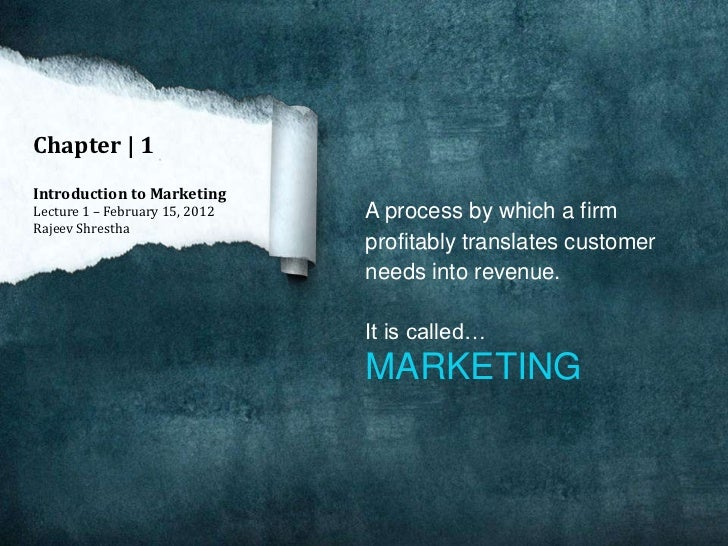 Chapter | 1Introduction to MarketingLecture 1 – February 15, 2012   A process by which a firmRajeev Shrestha              ...