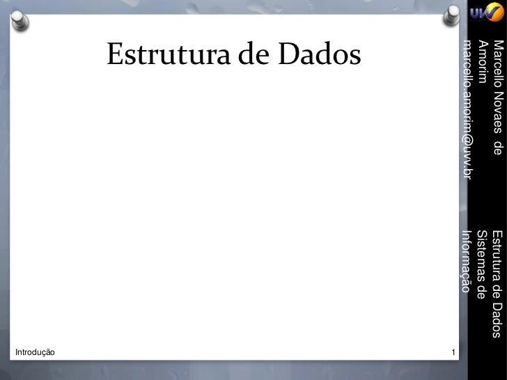 Marcello Novaes de       Estrutura de DadosAmorim                   Sistemas demarcello.amorim@uvv.br   Informação        ...