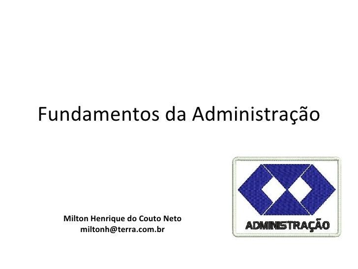 Fundamentos da Administração  Milton Henrique do Couto Neto      miltonh@terra.com.br