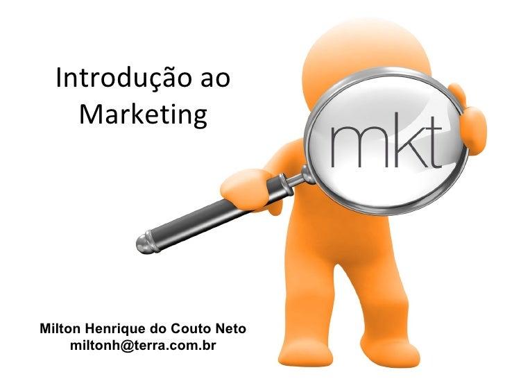 Introdução ao    MarketingMilton Henrique do Couto Neto     miltonh@terra.com.br
